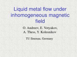 Liquid metal flow under inhomogeneous magnetic field