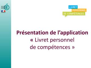 Pr sentation de l application    Livret personnel  de comp tences