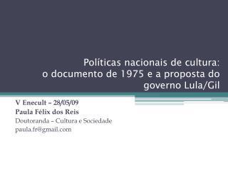 Políticas nacionais de cultura: o documento de 1975 e a proposta do governo Lula/Gil