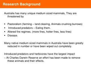 Australia has many unique medium sized mammals, They are threatened by