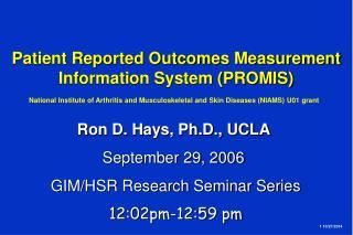 Ron D. Hays, Ph.D., UCLA  September 29, 2006  GIM/HSR Research Seminar Series 12:02pm-12:59 pm