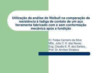 IC: Felipe Carneiro da Silva MSc. Julio C. K. das Neves Eng. Claudio E. R. dos Santos.