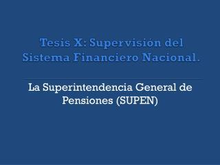 Tesis X: Supervisión del Sistema Financiero Nacional.