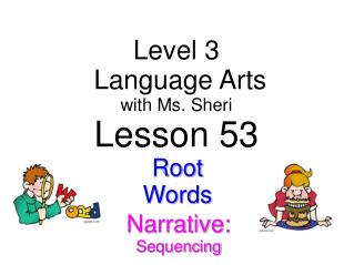 Level 3  Language Arts with  Ms. Sheri Lesson 53