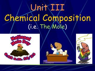 Unit III Chemical Composition (i.e.  The Mole )