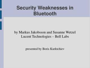 Security Weaknesses in Bluetooth