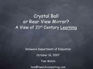 Crystal Ball or Rear View Mirror? A View of 21 st  Century  Learning
