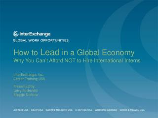 How to  Lead  in a Global Economy Why You Can't Afford NOT to Hire International Interns