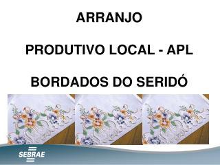 ARRANJO  PRODUTIVO LOCAL - APL   BORDADOS DO SERIDÓ