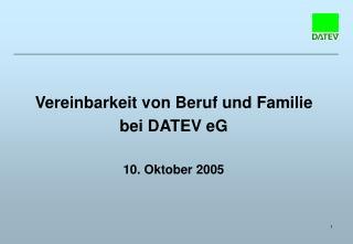 Vereinbarkeit von Beruf und Familie bei DATEV eG 10. Oktober 2005
