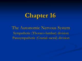 The Autonomic Nervous System Sympathetic Thoraco-lumbar division Parasympathetic Cranial-sacral division