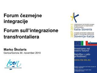 Forum cezmejne integracije    Forum sull integrazione  transfrontaliera     Marko  kolaris Gorica