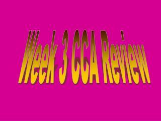 Week 3 CCA Review