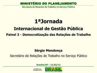 1ª Jornada Internacional de Gestão Pública  Painel 3 - Democratização das Relações de Trabalho