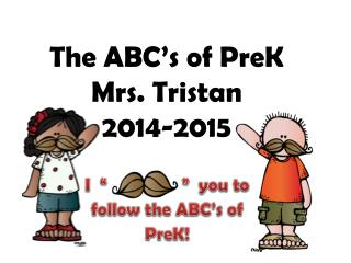 The ABC's of  PreK Mrs. Tristan 2014-2015