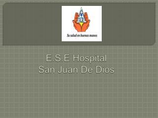 E.S.E Hospital  San Juan De Dios