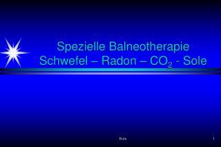 Spezielle Balneotherapie  Schwefel – Radon – CO 2  - Sole