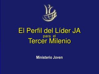 El Perfil del Líder JA para  el Tercer Milenio
