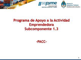Programa de Apoyo a la Actividad Emprendedora Subcomponente 1.3 -PACC-