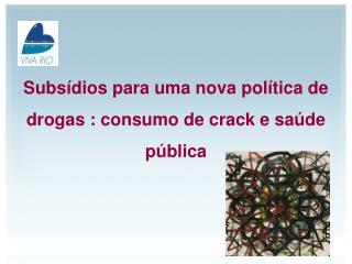 Subsídios para uma nova política de drogas : consumo de crack e saúde pública
