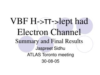 VBF H- > ττ- > lept had Electron Channel Summary and Final Results