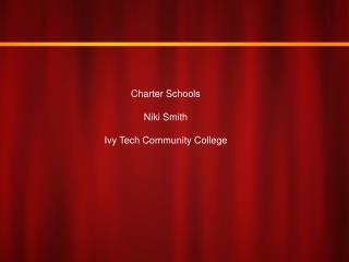 Charter Schools Niki Smith Ivy Tech Community College