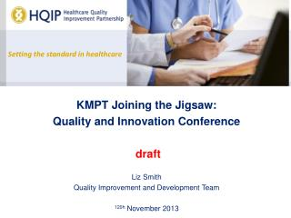 KMPT Joining the Jigsaw:  Quality  and Innovation Conference draft Liz Smith
