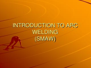INTRODUCTION TO ARC WELDING SMAW