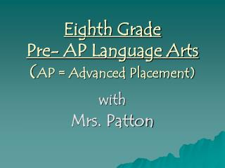 Eighth Grade  Pre- AP Language Arts ( AP = Advanced Placement)