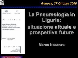 La Pneumologia in Liguria:  situazione attuale e prospettive future Marco Nosenzo