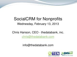 SocialCRM for Nonprofits  Wednesday, February 13, 2013 Chris Hanson, CEO - thedatabank, inc.