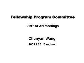 Fellowship Program Committee -  19 th  APAN Meetings