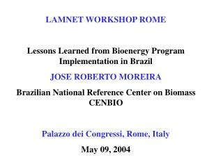 LAMNET WORKSHOP ROME  Lessons Learned from Bioenergy Program Implementation in Brazil JOSE ROBERTO MOREIRA Brazilian Nat