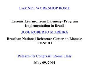 LAMNET WORKSHOP ROME  Lessons Learned from Bioenergy Program Implementation in Brazil JOSE ROBERTO MOREIRA Brazilian Nat