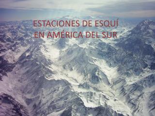 ESTACIONES DE ESQUÍ EN AMÉRICA DEL SUR