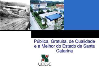 Pública, Gratuita, de Qualidade e a Melhor do Estado de Santa Catarina