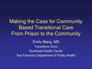 Making the Case for Community Based Transitional Care  From Prison to the Community