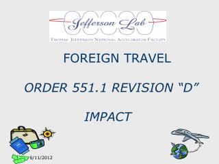 "FOREIGN TRAVEL ORDER 551.1 REVISION ""D""                  IMPACT"