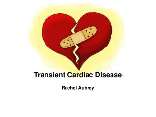 Transient Cardiac Disease Rachel Aubrey
