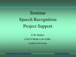 Seminar Speech Recognition  Project Support E.M. Bakker LIACS Media Lab (LML) Leiden University