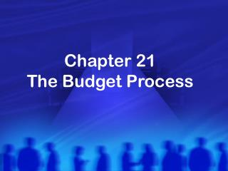 Chapter 21 The Budget Process