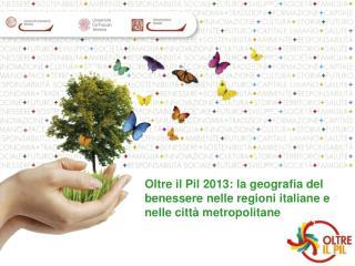 Oltre il Pil 2013: la geografia del benessere nelle regioni italiane e nelle città metropolitane