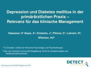 Glaesmer, H 1  Bayer, A 1 ; Klotsche, J 1 ; Pittrow, D 1 ; Lehnert, H 2 ; Wittchen, HU 1