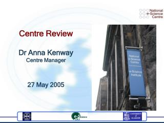 Centre Review Dr Anna Kenway Centre Manager 27 May 2005
