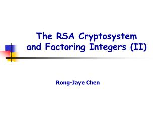 The RSA Cryptosystem and Factoring Integers (II)
