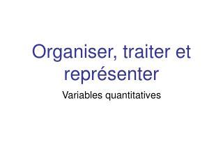 Organiser, traiter et représenter