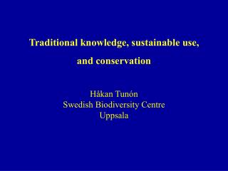 Traditional knowledge, sustainable use,  and conservation