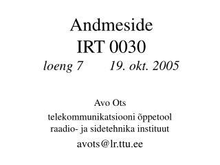 Andmeside IRT 0030 loeng 719. okt. 2005
