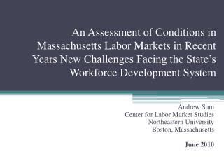 Andrew Sum Center for Labor Market Studies Northeastern  University Boston, Massachusetts