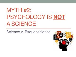 Myth #2: Psychology is  NOT a science